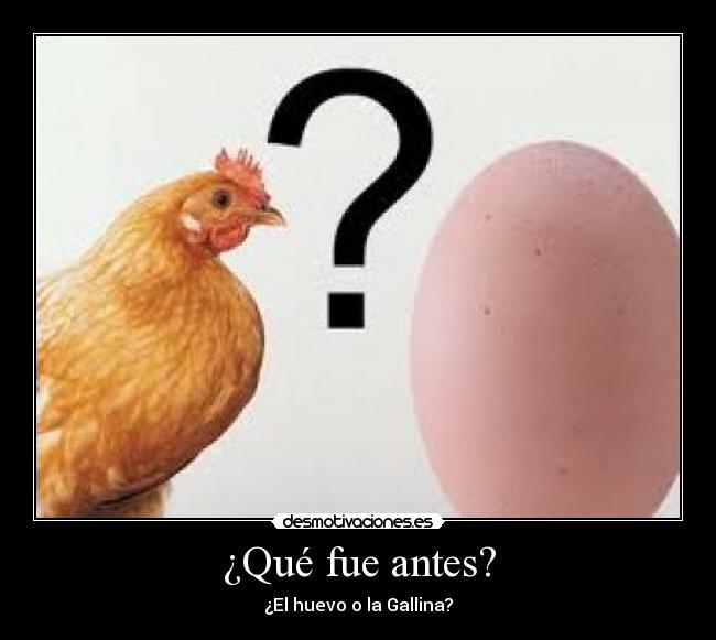 Что было первым: курица или яйцо?